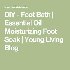 DIY - Foot Bath   Essential Oil Moisturizing Foot Soak   Young Living Blog