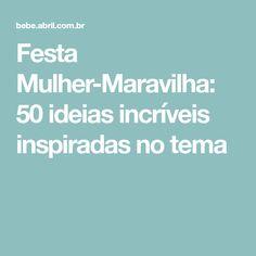 Festa Mulher-Maravilha: 50 ideias incríveis inspiradas no tema