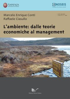 L'AMBIENTE: DALLE TEORIE ECONOMICHE AL MANAGEMENT di MARCELO ENRIQUE CONTI, RAFFAELE CIASULLO. Il presente testo si propone di studiare i problemi ambientali nel contesto delle principali teorie economi-che micro e macro e del management – che nel complesso costituiscono il corpus teorico fondamentale dell'economia ambientale -, tenendo altresì in considerazione quelle fonti normative che trovano nella tutela dell'ambiente la loro principale ragion d'essere...