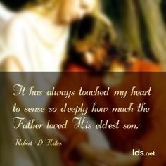 """It has always touched my heart to sense so deeply how much the Father loved his eldest son."" #ElderHales #LDSConf"
