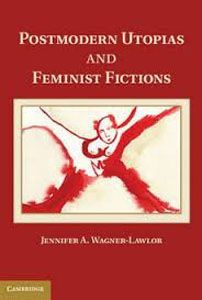 Postmodern Utopias and Feminist Fictions by Jennifer A. Wagner-Lawlor - M 50 WAG