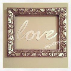 My DIY Wall Decor - Frame w/out glass (from Hobby Lobby) and LOVE sign from Etsy