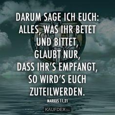 Darum sage ich euch: Alles, was ihr bittet in eurem Gebet God Jesus, Osho, God Is Good, Bible Scriptures, Savior, Gods Love, Psalms, Religion, Encouragement