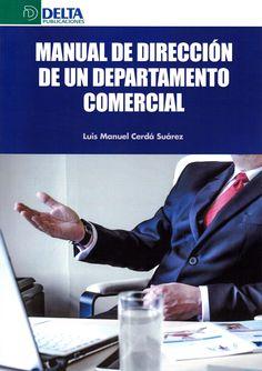 Manual de dirección de un departamento comercial / Luis Manuel Cerdá Suárez..-- 1ª ed.. -- Madrid : Delta publicaciones, 2018.