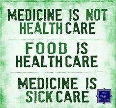 medicine is not healthcare; food is healthcare; medicine is sick care; eat a #plantbased whole food organic #diet for optimum #health