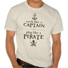 Work Like a Captain, Play Like a Pirate Tshirt