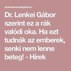 Dr. Lenkei Gábor szerint ez a rák valódi oka. Ha ezt tudnák az emberek, senki nem lenne beteg! - Hírek Okra, Home Remedies, Thoughts, Health, How To Make, Technology, Tech, Gumbo, Health Care