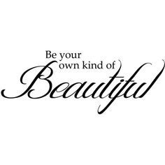 Be Your Own Kind Of Beautiful Inspirational Wall Art Wall... (115 ILS) ❤ liked on Polyvore featuring words, text, quotes, backgrounds, writing, fillers, phrase, magazine and saying