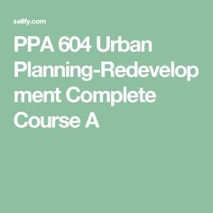 PPA 604 Urban Planning-Redevelopment Complete Course A Ashford University, Research Proposal, Urban Planning, Urban Design Plan