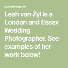 Leah van Zyl is a London and Essex Wedding Photographer. London Photography, Wedding Photography, Got Married, Getting Married, Party Venues, Christening, Van, Weddings, How To Plan