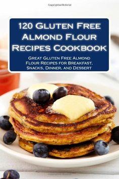 120 Gluten Free Almond Flour Recipes Cookbook: Great Gluten Free Almond Flour Recipes for Breakfast, Snacks, Dinner, and Dessert by Alison Thompson, http://www.amazon.com/dp/148261796X/ref=cm_sw_r_pi_dp_GJp9rb08A8G2K