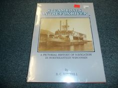 Steamboats on the Fox River: A Pictorial History of Navigation in Northeastern Wisconsin by D. C. Mitchell http://www.amazon.com/dp/0964093715/ref=cm_sw_r_pi_dp_ojIBvb0XYXSW0