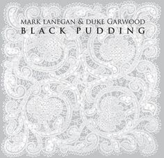 Mark Lanegan & Duke Garwood - 2013 - Black Pudding