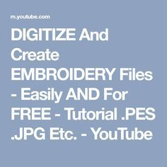 DIGITIZE And Create EMBROIDERY Files - Easily AND For FREE - Tutorial .PES .JPG Etc. - YouTube