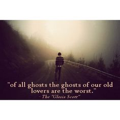 """""""of all ghosts, the ghosts of our old lovers are the worst"""" - The """"Gloria Scott"""""""