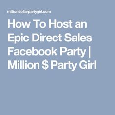 How To Host an Epic Direct Sales Facebook Party | Million $ Party Girl