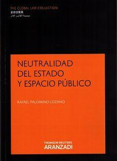 Neutralidad del Estado y espacio público / Rafael Palomino Lozano.     Aranzadi, 2014.