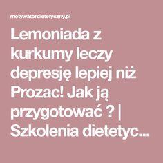 Lemoniada z kurkumy leczy depresję lepiej niż Prozac! Jak ją przygotować ? | Szkolenia dietetyczne Alternative Therapies, France, Health Fitness, Therapy, Cooking, Recipes, Food, Bella, Spirituality