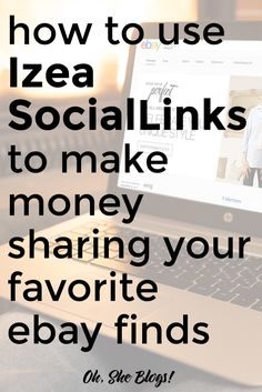 Want to make money sharing your favorite eBay finds on your blog or social media accounts? Use Izea SocialLinks on Your Blog  to Make Money from Ebay | Oh, She Blogs!