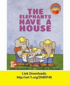 The Elephants Have a House Mcgraw Hill Adventure  (0021477493, 9780021477494) (9780021477494) Anne Miranda, McGraw Hill, The Educational and Professional Publishing Group, Brian Cody, Kirchoff Wohlberg , ISBN-10: 0021477493  , ISBN-13: 978-0021477494 ,  , tutorials , pdf , ebook , torrent , downloads , rapidshare , filesonic , hotfile , megaupload , fileserve