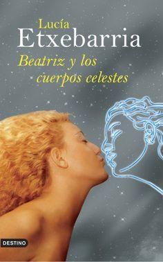 EL LIBRO DEL DÍA     Beatriz y los cuerpos celestes, de Lucía Etxebarria.  http://www.quelibroleo.com/beatriz-y-los-cuerpos-celestes 13-10-2012