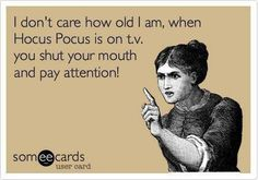 Hocus pocus is my favorite movie of all time! I can recite the whole movie I've watched it so much.