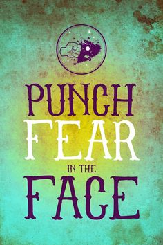 Punch Fear in the Face. It's hard not to get worried about worry, it's just a form of fear.....