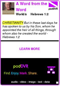#CHRISTIANITY #PODCAST  A Word from the Word    World – Hebrews 1:2    LISTEN...  http://podDVR.COM/?c=c1f97643-591f-be98-5a21-d194e2ba22df