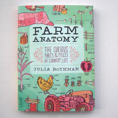 Farm Anatomy: The Curious Parts and Pieces of Country Life by Julia Rothman