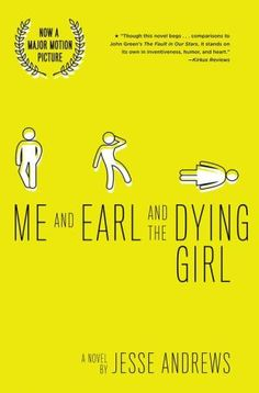 Me and Earl and the Dying Girl.What a strange book. Can't say I'd recommend it to anyone. Not sure what all the hype is about for this book.the movie actually looks better than the book for a change.