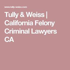 Tully & Weiss | California Felony Criminal Lawyers CA