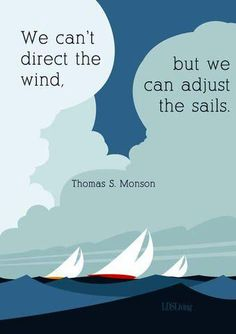 We can't direct the winds, but we can adjust the sails.