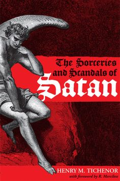 """""""The Sorceries and Scandals of Satan"""" - Henry M. Tichenor"""