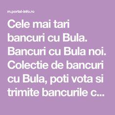 Cele mai tari bancuri cu Bula. Bancuri cu Bula noi. Colectie de bancuri cu Bula, poti vota si trimite bancurile cu Bula prietenilor.