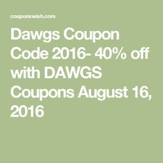 Dawgs Coupon Code 2016- 40% off with DAWGS Coupons August 16, 2016