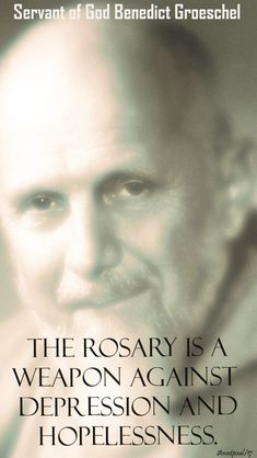 "Servant of God Benedict Groeschel - ""The rosary is a weapon against depression and hopelessness."" - Quote/s of the Day - 20 Oct 2017 -The Month of the Holy Rosary ~ AnaStpaul"