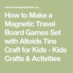 How to Make a Magnetic Travel Board Games Set with Altoids Tins Craft for Kids - Kids Crafts & Activities