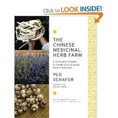 The Chinese Medicinal Herb Farm: A Cultivator's Guide to Small-Scale Organic Herb Production--Including 79 detailed herb profiles, growing information, and medicinal uses,   Peg Schafer