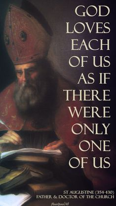 """""""God loves each of us as if there were only one of us."""" St Augustine (354-430) Father & Doctor of the Church#mypic"""