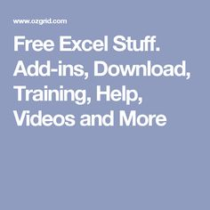 Free Excel Stuff. Add-ins, Download, Training, Help, Videos and More