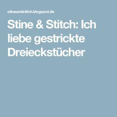 Stine & Stitch: Ich liebe gestrickte Dreieckstücher Stine Und Stitch, Susa, Nordic Design, Knitting, Crochet, Pattern, Origami, Community, Decor