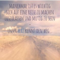 Your heart knows the way of the journey … - reise Words Quotes, Me Quotes, Motivational Quotes, Inspirational Quotes, Sayings, The Words, More Than Words, German Words, Travel Quotes