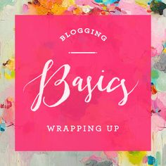 Blogging Basics - Wrapping Up   That's Pretty Ace