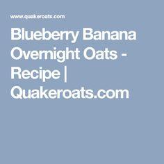 Blueberry Banana Overnight Oats - Recipe | Quakeroats.com