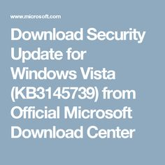 Download Security Update for Windows Vista (KB3145739) from Official Microsoft Download Center