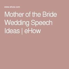 Mother of the Bride Wedding Speech Ideas | eHow