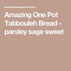 Amazing One Pot Tabbouleh Bread - parsley sage sweet