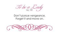 no. 131 - Never pursue vengeance; just forget and move on.