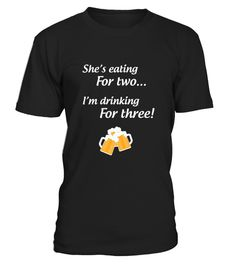 # Funny Drinking T shirt  She S Eating For 2 I Drink For 3 .  HOW TO ORDER:1. Select the style and color you want: 2. Click Reserve it now3. Select size and quantity4. Enter shipping and billing information5. Done! Simple as that!TIPS: Buy 2 or more to save shipping cost!This is printable if you purchase only one piece. so dont worry, you will get yours.Guaranteed safe and secure checkout via:Paypal | VISA | MASTERCARD
