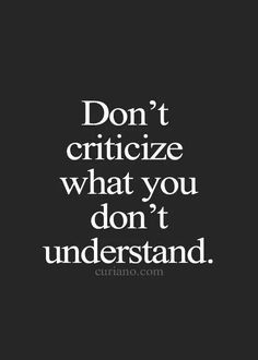 Don't Criticize What You Don't Understand